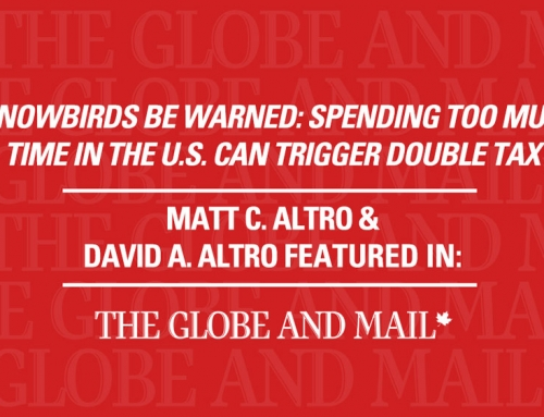 Globe and Mail – Snowbirds be warned: Spending too much time in the U.S. can trigger double tax