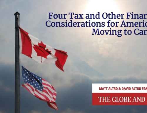 Globe & Mail –Four Tax and Other Financial Considerations for Americans Moving to Canada