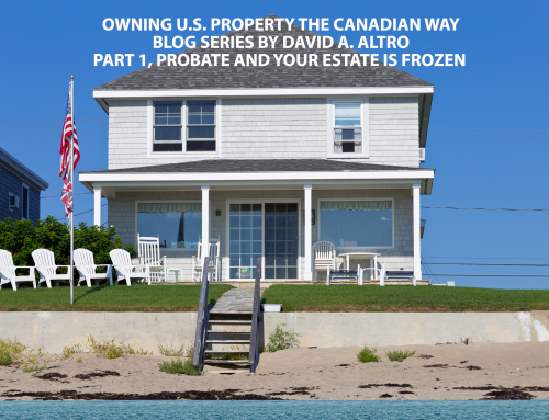 David A. Altro Blog Series: Owning U.S. Property the Canadian Way – Florida Probate and Your Estate is Frozen