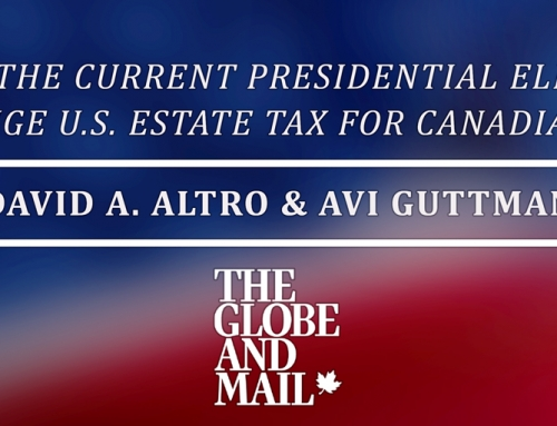 Globe & Mail –  Will the current presidential election change U.S. estate tax for Canadians?
